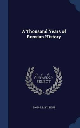 A-Thousand-Years-of-Russian-History-by-Sonia-E-B-1871-Howe