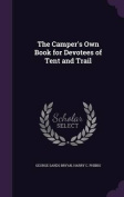 The Camper's Own Book for Devotees of Tent and Trail