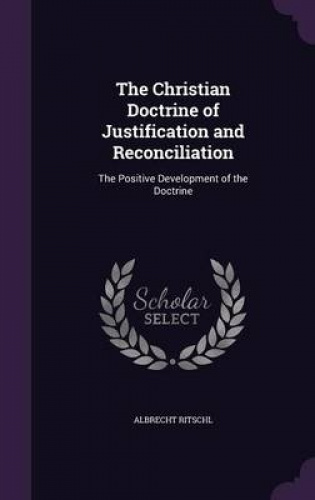 The-Christian-Doctrine-of-Justification-and-Reconciliation-The-Positive-Develop