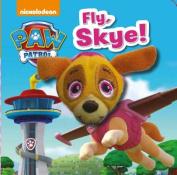 Nickelodeon Paw Patrol Fly, Skye! (Paw Patrol) [Board book]