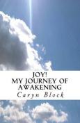Joy! My Journey of Awakening