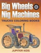 Big Wheels & Big Machines  : Trucks Coloring Books