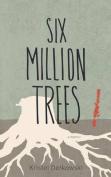 Six Million Trees