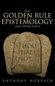 The Golden Rule of Epistemology and Other Essays