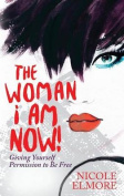 The Woman I Am Now!