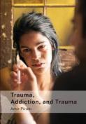 Trauma, Addiction, and Trauma