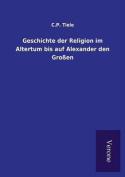 Geschichte Der Religion Im Altertum Bis Auf Alexander Den Grossen [GER]