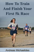 How to Train and Finish Your First 5k Race