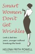 Smart Women Don't Get Wrinkles