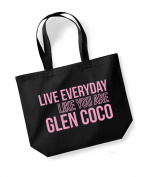 Live Everyday Like You Are Glen Coco - Canvas Fun Slogan Travel/Shopper/Gym/Swim/Workout Bag - Available in Natural & Black