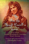 """The Man Who Thought Himself a Woman"" and Other Queer Nineteenth-Century Short Stories (Q19"