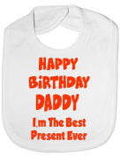 Happy Birthday Daddy Best Present Ever - Funny Baby/Toddler/Newborn Bib Gift