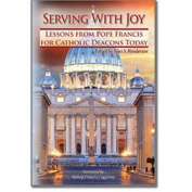 Serving with Joy Lessons from Pope Francis for Catholic Deacons Today
