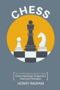 Chess: The Complete Beginner's Guide to Playing Chess