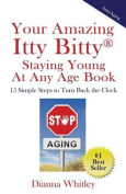 Your Amazing Itty Bitty Staying Young at Any Age Book