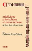 Medievisme Philosophique Et Raison Moderne [FRE]