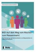 Bio! Auf Dem Weg Vom Nischen- Zum Massenmarkt [GER]