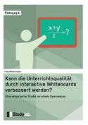 Kann Die Unterrichtsqualitat Durch Interaktive Whiteboards Verbessert Werden? [GER]