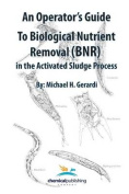 An Operator's Guide to Biological Nutrient Removal (BNR) in the Activated Sludge Process