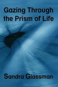 Gazing Through the Prism of Life