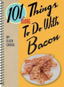 101 More Things to Do with Bacon