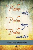Padre Mio, Padre Tuyo, Padre Nuestro [Spanish]