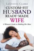 Custom-Made Husband Ready-Made Wife