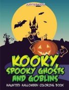 Kooky, Spooky Ghosts and Goblins Haunted Halloween Coloring Book