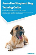 Anatolian Shepherd Dog Training Guide Anatolian Shepherd Dog Training Guide Includes