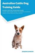 Australian Cattle Dog Training Guide Australian Cattle Dog Training Guide Includes