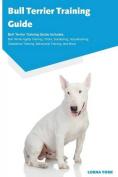 Bull Terrier Training Guide Bull Terrier Training Guide Includes