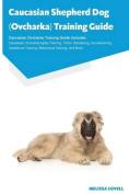 Caucasian Shepherd Dog (Ovcharka) Training Guide Caucasian Ovcharka Training Guide Includes