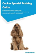 Cocker Spaniel Training Guide Cocker Spaniel Training Guide Includes