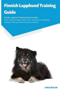 Finnish Lapphund Training Guide Finnish Lapphund Training Guide Includes