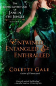 Entwined, Entangled, & Enthralled  : The Erotic Adventures of Jane in the Jungle