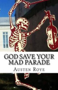 God Save Your Mad Parade