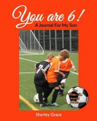 You Are 6! a Journal for My Son