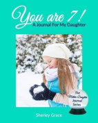 You Are 7! a Journal for My Daughter