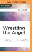 Wrestling the Angel [Audio]