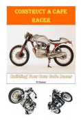 Construct a Cafe Racer