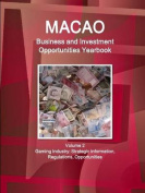 Macao Business and Investment Opportunities Yearbook Volume 2 Gaming Industry