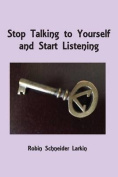 Stop Talking to Yourself and Start Listening