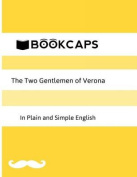 The Two Gentlemen of Verona in Plain and Simple English (a Modern Translation and the Original Version)