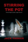Stirring the Pot - Personal Thoughts on Politics, Religion and More!