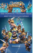Clash Royale - The Unofficial Strategies, Tricks and Tips
