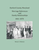 Harford County, Maryland Marriages and Family Relationships, 1861-1870