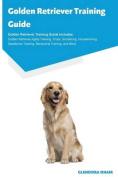 Golden Retriever Training Guide Golden Retriever Training Guide Includes