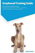 Greyhound Training Guide Greyhound Training Guide Includes