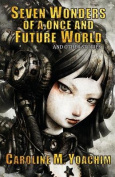 Seven Wonders of a Once and Future World and Other Stories