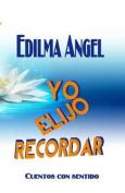 Yo Elijo Recordar [Spanish]